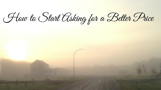 How to Start Asking for a Better Price