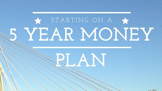 Creating our Family Money Plan – Part 1- Getting Started on a 5 Year Plan