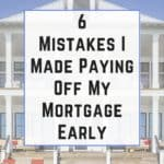 6 Mistakes I Made Paying Off My Mortgage Early (1)