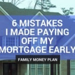 6 Mistakes I Made Paying Off My Mortgage Early