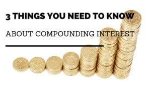 3 Things You need to Know about compounding interest
