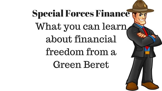 Special Forces Finance: What you can learn about financial freedom from a Green Beret