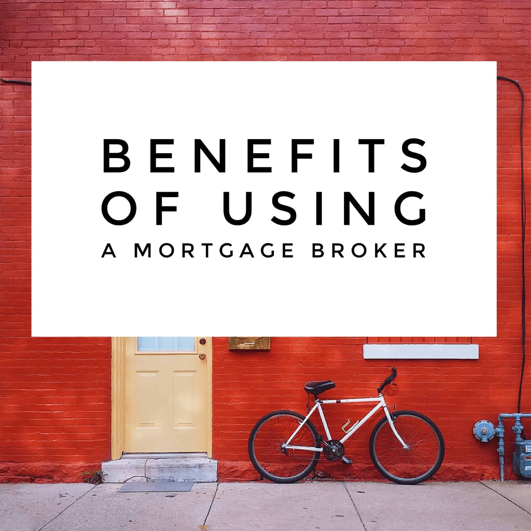 The Benefits of Using Mortgage Brokers