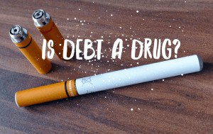 Debt is a drug