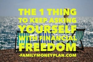 1 Thing to Keep Asking Yourself with Financial Freedom