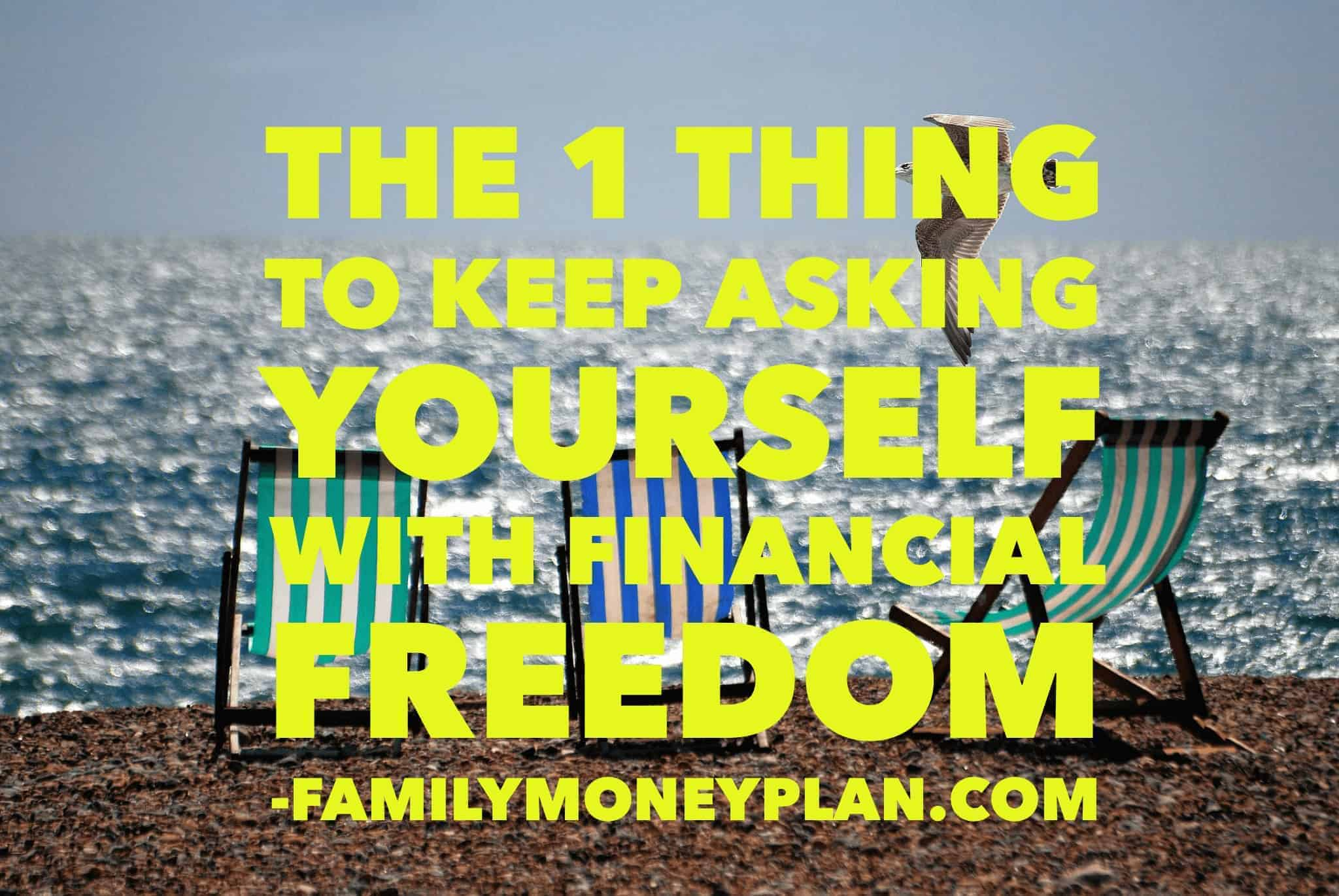The 1 Question to Keep Asking Yourself With Financial Freedom