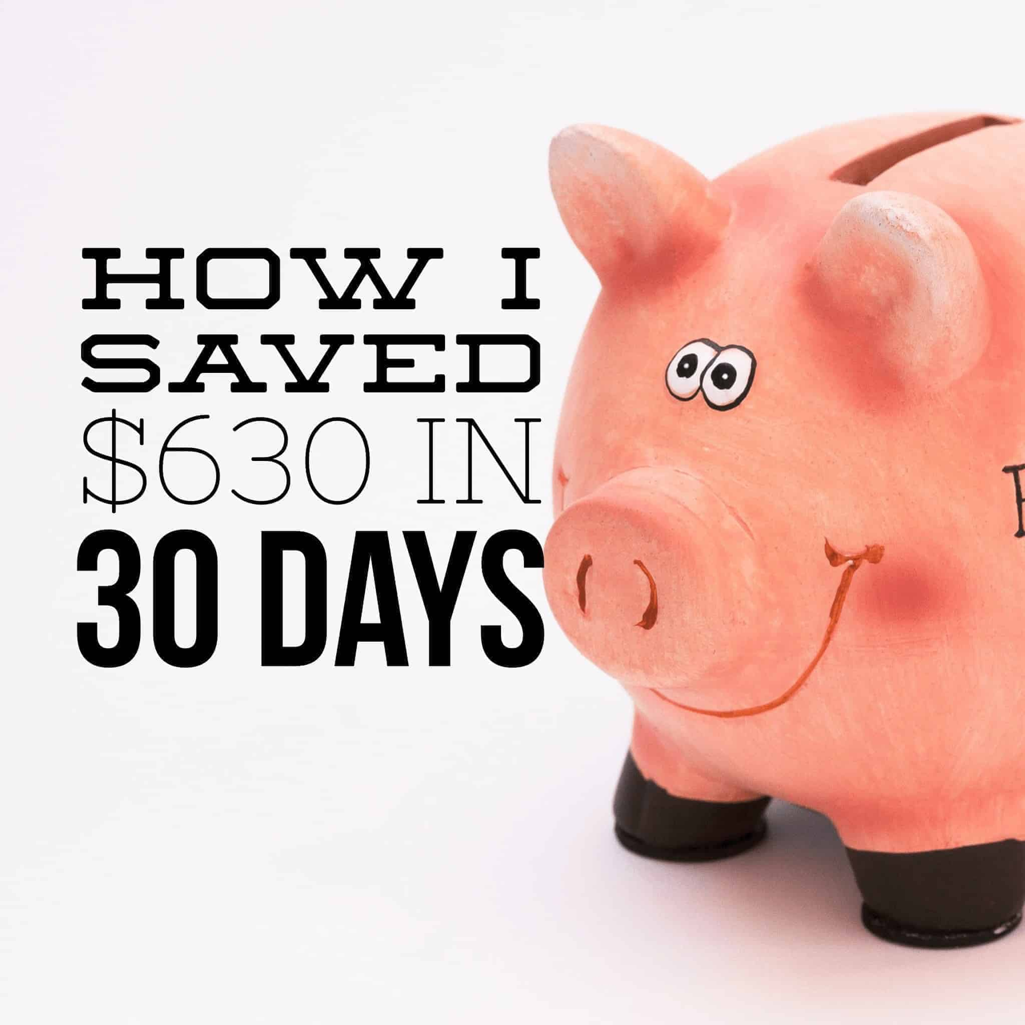 How I Saved $630 in 30 Days