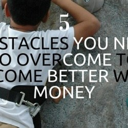 5 Obstacles You Need to Overcome to Become Better With Money (3)