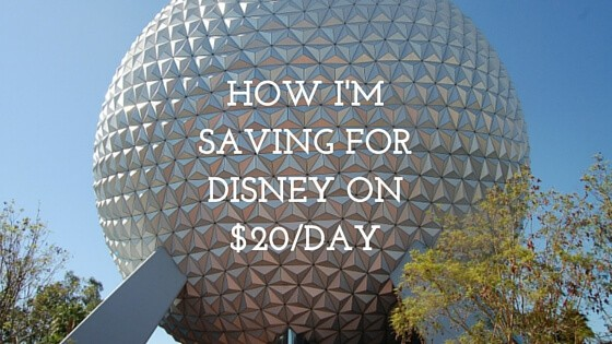 How I'm Saving for Disney on $20 a Day