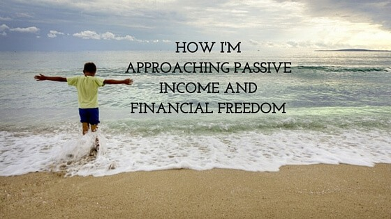 How I'm Approaching Passive Income and Financial Freedom