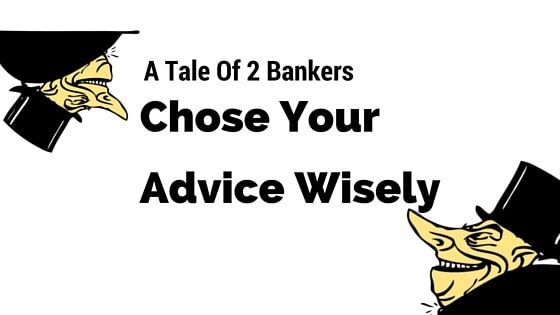 A Tale of Two Bankers – Always Think For Yourself (My First Rant)