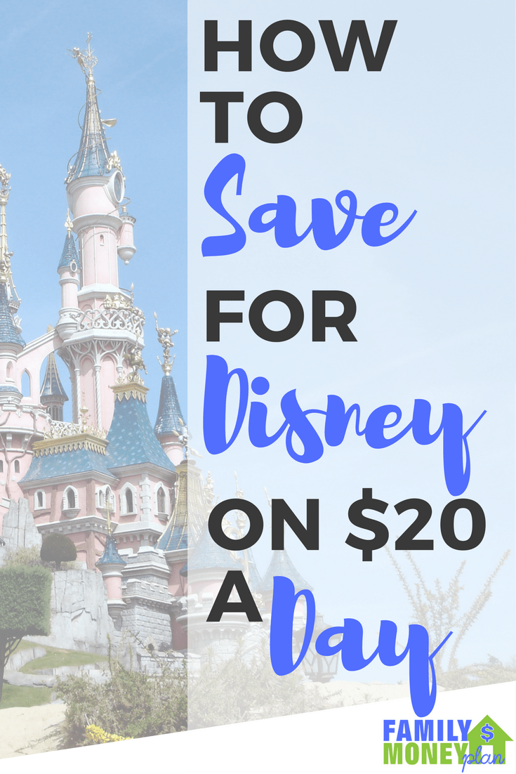 Need to start saving for Disney? You can do it for as little as $20 a day | Saving Money  | Disney Trip | Family Vacations