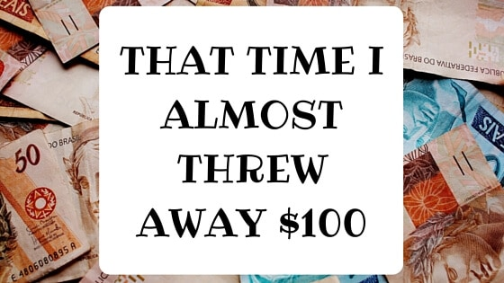 That Time I Almost Threw Away $100