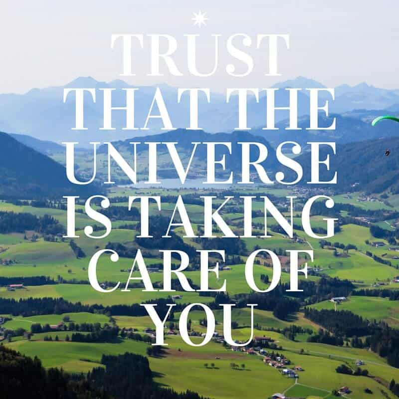 Trust that the universe is taking care of you.