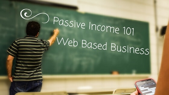 Passive Income 101 – Web Based Business