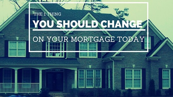 the 1 thing you should change on your mortgage today
