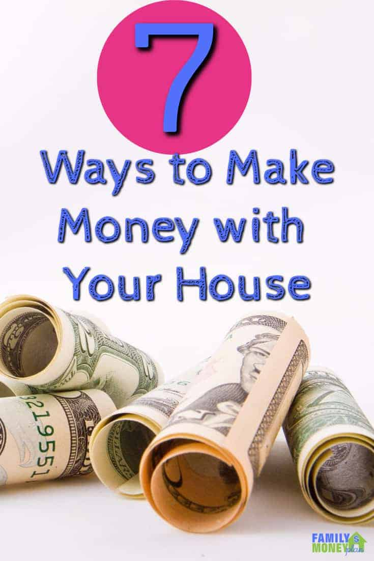 7 Ways To Turn Your House Into A Money Maker