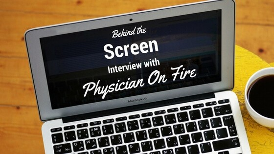 Behind the Screen Interview Series with Physician on FIRE
