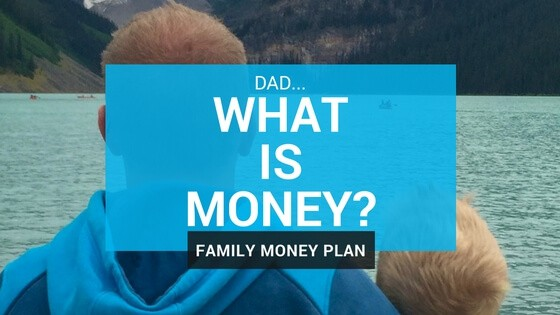Dad… What is Money?