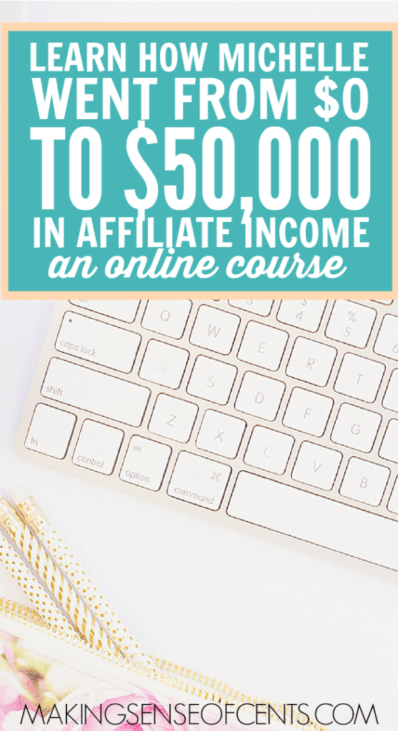 Making Sense of Affiliate Marketing - Learn How Michelle went from $0 to $50,000 in Affiliate income. An Online Course