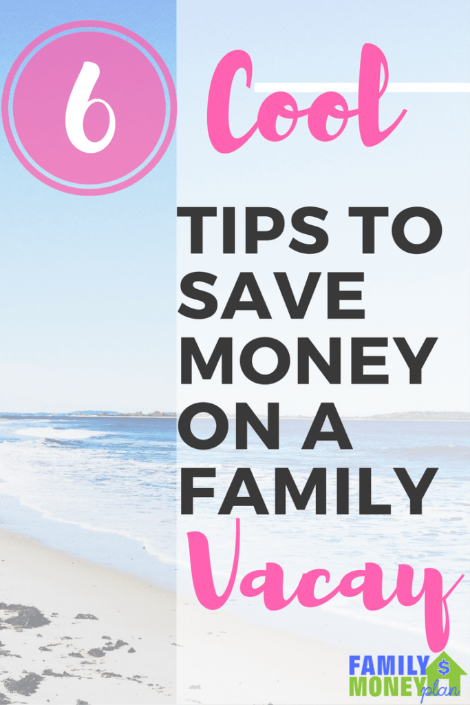 6 Cool Tips to Save Money on a Family Vacation