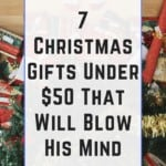 7 Christmas Gifts Under $50 That Will Blow His Mind