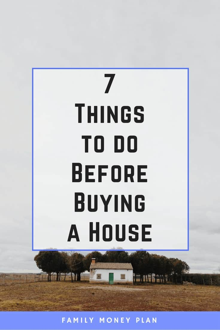 7 things to do before buying a house for Things to do to buy a house