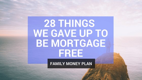 28 things you can give up to be mortgage free. Money saving Ideas.