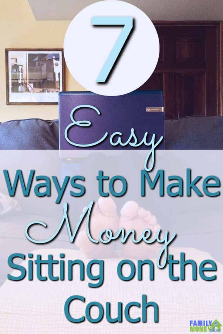7 Easy ways to start making money from sitting on your couch. | Making money | Earning money ideas | Easy ways to make money |