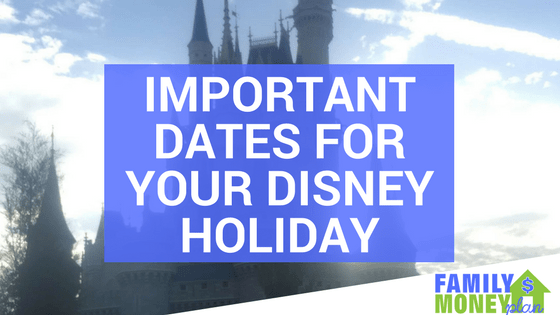 Important Dates for your Disney Holiday