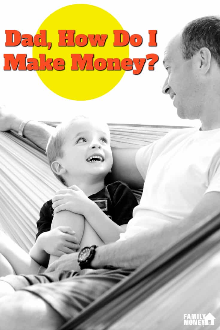 Dad How Do I Make Money? It's a simple question but the answer isn't always so simple. Here's what you can tell your kids when they ask. | Parenting | Making Money |