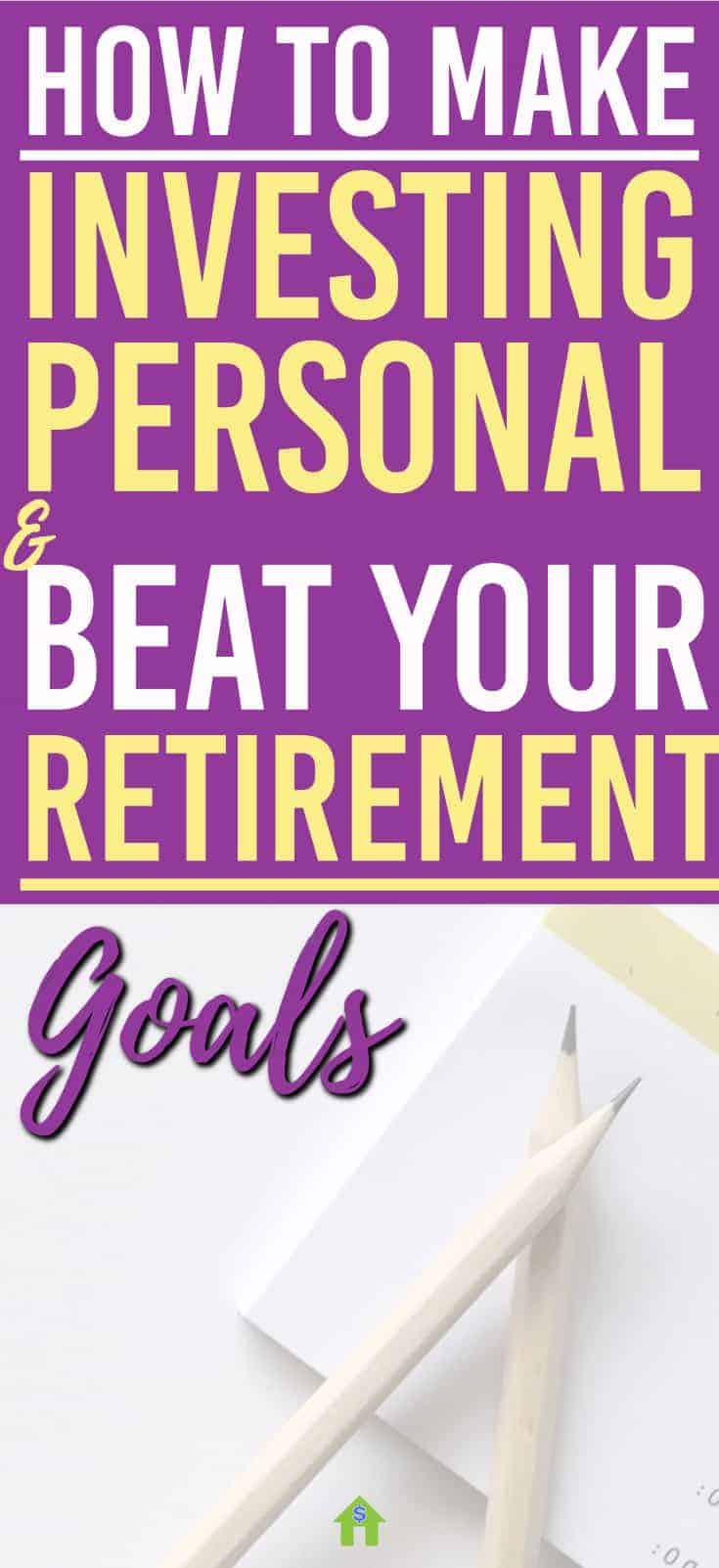 Retirement goals? Let's crush them. Here's How to Make Investing Personal and Beat Your Retirement Goals | Retirement | Investing |