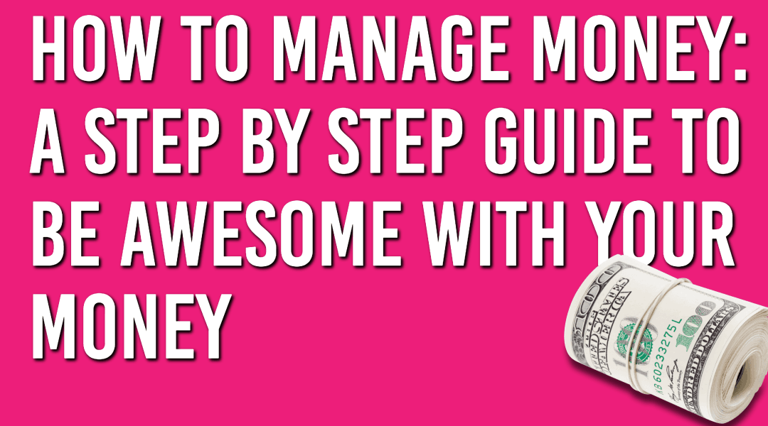 How to Manage Money: A Step by Step Guide to Be Awesome With Your Money