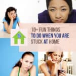 10+ Things to do When You Are Stuck at Home
